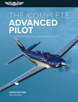 The Complete Advanced Pilot: A Combined Commercial and Instrument Course (Complete Pilot) Cover Image