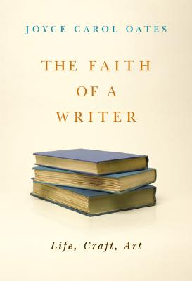 The Faith of a Writer: Life, Craft, Art Cover Image