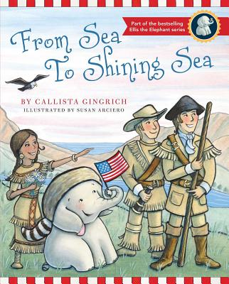 FROM SEA TO SHINING SEA by Callista Gingrich; Illustrated by Susan Aciero