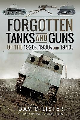 Forgotten Tanks and Guns of the 1920s, 1930s and 1940s Cover Image