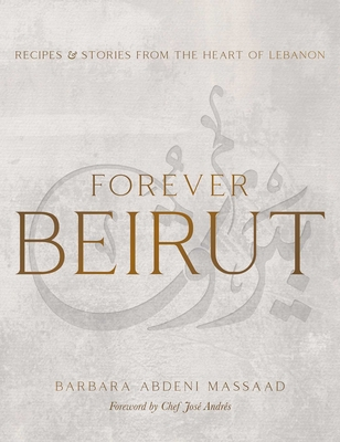 Forever Beirut: Recipes and Stories from the Heart of Lebanon Cover Image