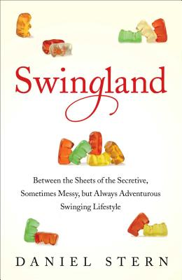 Swingland: Between the Sheets of the Secretive, Sometimes Messy, but Always Adventurous Swinging Lifestyle (Hardcover) By Daniel Stern