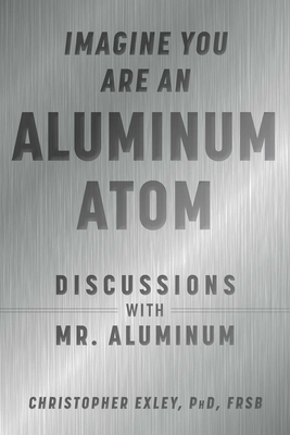 Imagine You Are An Aluminum Atom: Discussions With Mr. Aluminum Cover Image