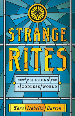 Strange Rites: New Religions for a Godless World Cover Image