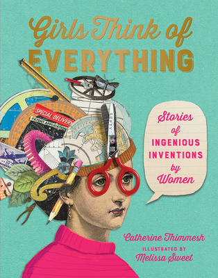 Girls Think of Everything: Stories of Ingenious Inventions by Women by Catherine Thimmesh