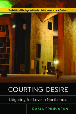 Courting Desire: Litigating for Love in North India (Politics of Marriage and Gender: Global Issues in Local Contexts) Cover Image