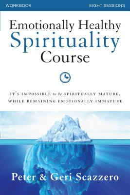 Emotionally Healthy Spirituality Course Workbook: It's Impossible to Be Spiritually Mature, While Remaining Emotionally Immature Cover Image