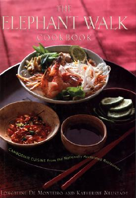The Elephant Walk Cookbook: The Exciting World of Cambodian Cuisine from the Nationally Acclaimed Restaurant Cover Image