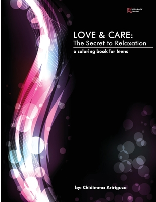 Love and Care: The Secret to Relaxation: a Coloring Book for Teens Cover Image