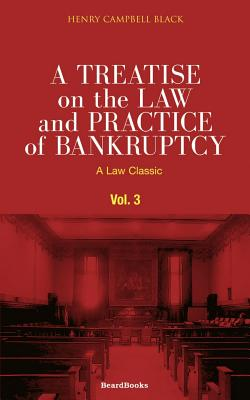 A Treatise on the Law and Practice of Bankruptcy, Volume III: Under the Act of Congress of 1898 (Law Classic) Cover Image