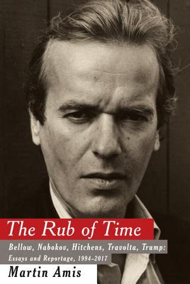 The Rub of Time: Bellow, Nabokov, Hitchens, Travolta, Trump: Essays and Reportage, 1994-2017 Cover Image