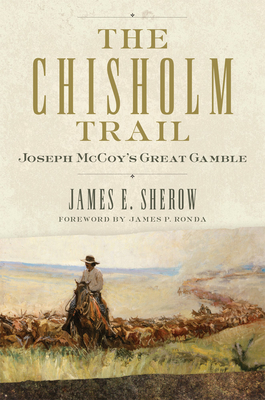 The Chisholm Trail, Volume 3: Joseph McCoy's Great Gamble (Public Lands History #3) Cover Image