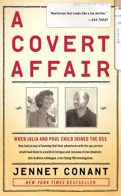 A Covert Affair: When Julia and Paul Child joined the OSS they had no way of knowing that their adventures with the spy service would lead them into a world of intrigue and, because of one idealistic but reckless colleague, a terrifying FBI investigation. Cover Image