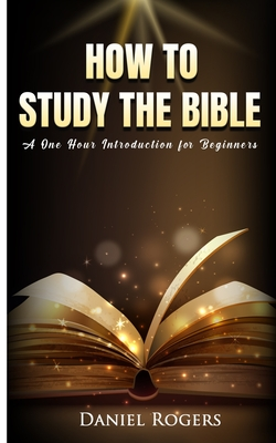 How to Study the Bible: A One Hour Introduction for Beginners Cover Image