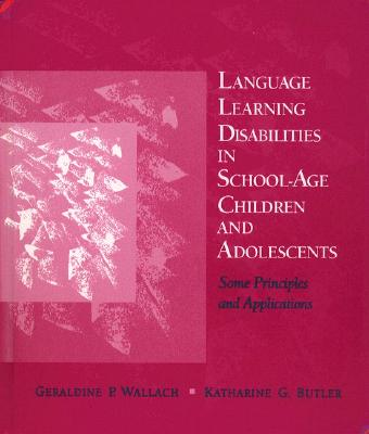Language Learning Disabilities in School-Age Children and Adolescents: Some Principles and Applications Cover Image