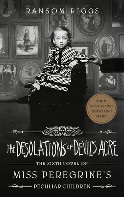 The Desolations of Devil's Acre (Miss Peregrine's Peculiar Children #6) Cover Image