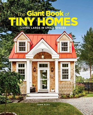 The Giant Book of Tiny Homes: Living Large in Small Spaces Cover Image