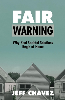 Fair Warning: Why Real Societal Solutions Begin at Home Cover Image