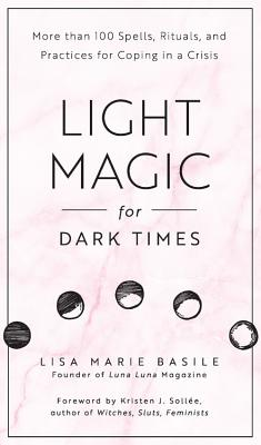 Light Magic for Dark Times: More than 100 Spells, Rituals, and Practices for Coping in a Crisis Cover Image
