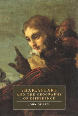 Cover for Shakespeare and the Geography of Difference (Cambridge Studies in Renaissance Literature and Culture #4)