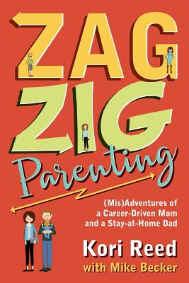 ZagZig Parenting: (Mis)Adventures of a Career-Driven Mom and a Stay-at-Home Dad Cover Image