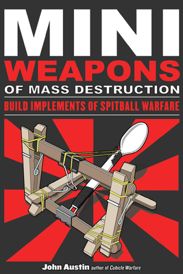 Mini Weapons of Mass Destruction: Build Implements of Spitball Warfare Cover Image