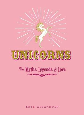 Unicorns: The Myths, Legends, & Lore Cover Image