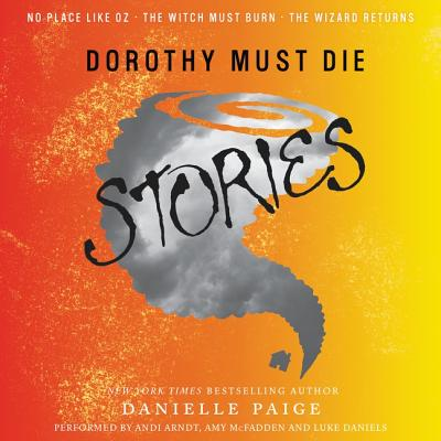 Dorothy Must Die Stories Lib/E: No Place Like Oz, the Witch Must Burn, the Wizard Returns Cover Image