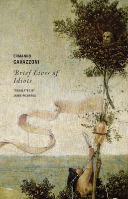 BRIEF LIVES OF IDIOTS - By Ermanno Cavazzoni, Jamie Richards (Translator)