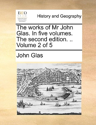 Cover for The Works of MR John Glas. in Five Volumes. the Second Edition. .. Volume 2 of 5