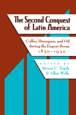 The Second Conquest of Latin America: Coffee, Henequen, and Oil During the Export Boom, 1850-1930 (Ilas Critical Reflections on Latin America) Cover Image
