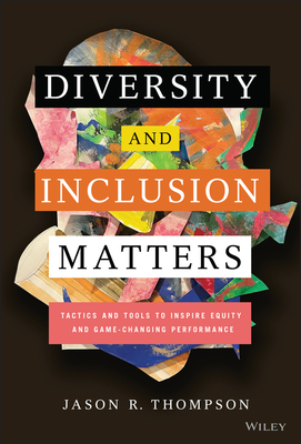 Diversity and Inclusion Matters: Tactics and Tools to Inspire Equity and Game-Changing Performance cover