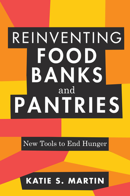 Reinventing Food Banks and Pantries: New Tools to End Hunger Cover Image
