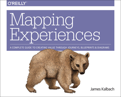 Mapping Experiences: A Complete Guide to Creating Value Through Journeys, Blueprints, and Diagrams Cover Image