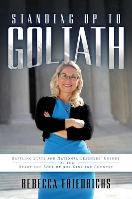 Standing Up to Goliath: Battling State and National Teachers' Unions for the Heart and Soul of Our Kids and Country Cover Image
