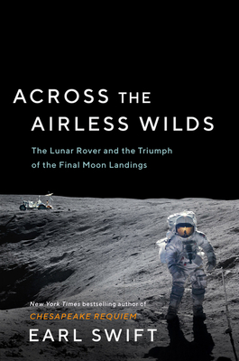 Across the Airless Wilds: The Lunar Rover and the Triumph of the Final Moon Landings cover