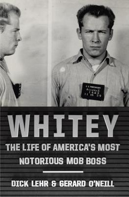 Whitey: The Life of America's Most Notorious Mob Boss Cover Image