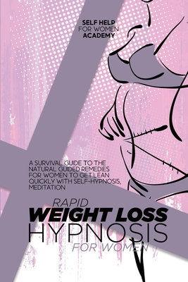 Rapid Weight Loss Hypnosis For Women: A Survival Guide To The Natural Guided Remedies For Women To Get Lean Quickly With Self-Hypnosis, Meditation Cover Image