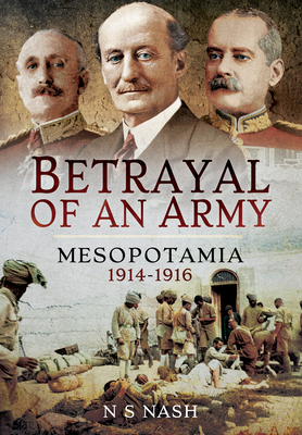 Betrayal of an Army: Mesopotamia 1914-1916 Cover Image