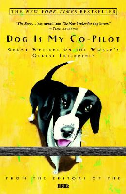 Dog Is My Co-Pilot: Great Writers on the World's Oldest Friendship Cover Image