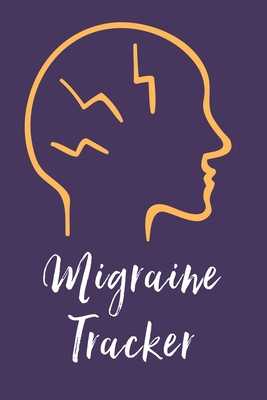 Migraine Tracker: Headache Journal - Daily Tracker for Pain Management, Log Chronic Pain Symptoms, Record Doctor and Medical Treatment Cover Image