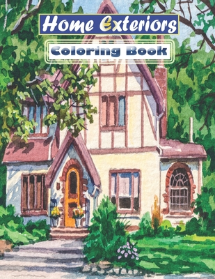 Home Exteriors Coloring Book: Luxurious Mansions, Country Homes, and More! (Coloring Books with Homes) Cover Image
