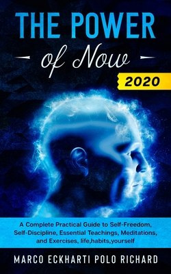 The Power of Now 2020: A Complete Practical Guide to Self-Freedom, Self-Discipline, Essential Teachings, Meditations, and Exercises, life, ha Cover Image
