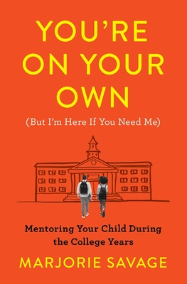 You're On Your Own (But I'm Here If You Need Me): Mentoring Your Child During the College Years Cover Image