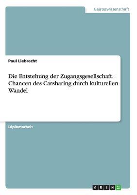 Die Entstehung der Zugangsgesellschaft. Chancen des Carsharing durch kulturellen Wandel Cover Image