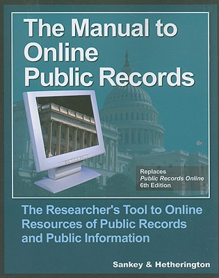 The Manual to Online Public Records: The Researcher's Tool to Online Resources of Public Records and Public Information Cover Image