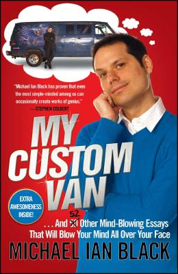 My Custom Van: And 52 Other Mind-Blowing Essays that Will Blow Your Mind All Over Your Face Cover Image