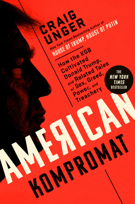 American Kompromat: How the KGB Cultivated Donald Trump, and Related Tales of Sex, Greed, Power, and Treachery Cover Image