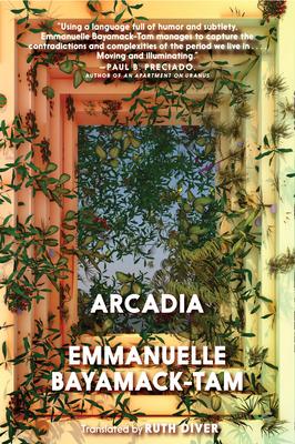 ARCADIA - by Emmanuelle Bayamack-Tam, Ruth Diver (Translated by)
