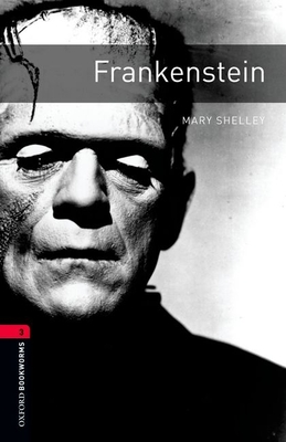 Oxford Bookworms Library: Frankenstein: Level 3: 1000-Word Vocabulary (Oxford Bookworms Library: Stage 3) Cover Image